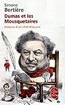 Dumas et les Mousquetaires : Histoire d\'un chef-d\'oeuvre par Simone Bertière