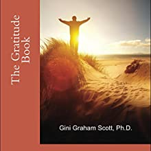 The Gratitude Book: A Compendium of Commentary, Quotes, and Tips About How Gratitude Can Help and Inspire You Audiobook by Gini Graham Scott Ph.D. Narrated by Alex Freeman