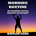 Morning Routine: My Morning Ritual Mastery Blueprint & Revival Secrets | Bastian Penn