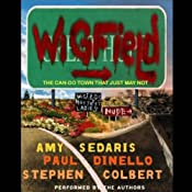 Wigfield: The Can-Do Town That Just May Not | [Amy Sedaris, Paul Dinello, Stephen Colbert]
