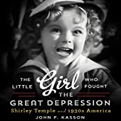 The Little Girl Who Fought the Great Depression: Shirley Temple and 1930s America | [John F. Kasson]