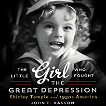 The Little Girl Who Fought the Great Depression: Shirley Temple and 1930s America Audiobook by John F. Kasson Narrated by Kathleen Godwin