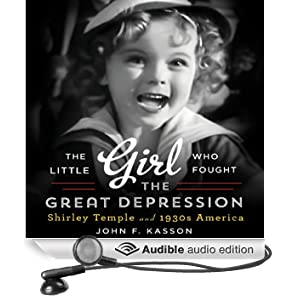 The Little Girl Who Fought the Great Depression: Shirley Temple and 1930s America (Unabridged)