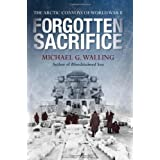 Forgotten Sacrifice: The Arctic Convoys of World War II (General Military)by Michael G. Walling