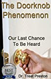 Last Chance: The Doorknob Phenomenon: Our Last Chance To Be Heard (Advice & How To Book 1)
