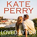 Loved by You: A Laurel Heights Novel, Book 10 Audiobook by Kate Perry Narrated by Xe Sands