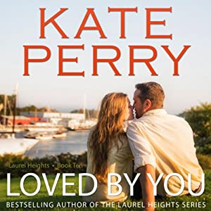 Loved by You: A Laurel Heights Novel, Book 10 | [Kate Perry]