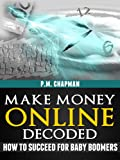 img - for Make Money Online Decoded: How to Succeed for Baby Boomers book / textbook / text book