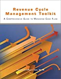 Revenue Cycle Management Toolkit: A Comprehensive Guide to Managing Cash Flow
