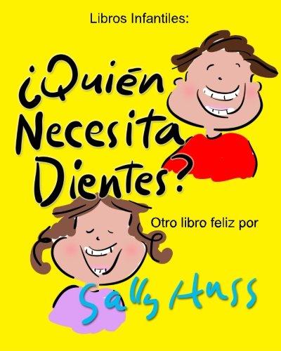 Libros infantiles: ¿Quién Necesita Dientes?: (Adorable libro de rimas ilustrado para antes de dormir, sobre la importancia de tener unos dientes ... con 35 ilustraciones, edad 2-8)