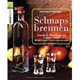 "Schnaps brennen: Rezepte f�r Obstbr�nde und Ansatzschn�pse. Schritt-f�r-Schritt-Anleitungenvon ""Herbert Herbst"""