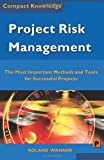 Roland Wanner Project Risk Management: The Most Important Methods and Tools for Successful Projects