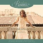 European Collection: Six Historical Romance Novellas | Annette Lyon,G.G. Vandagriff,Michele Paige Holmes,Sarah M. Eden,Heather B. Moore,Nancy Campbell Allen
