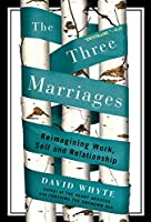 Three Marriages: Reimagining Work, Self and Relationship