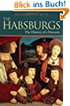 The Habsburgs: The History of a Dynas...