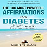 The 100 Most Powerful Affirmations for Diabetes: Establish Inner Dialogue to Make Every Day Amazing | Jason Thomas