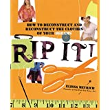 "Rip It!: How to Deconstruct and Reconstruct the Clothes of Your Dreams (Paperback) tagged ""sewing"