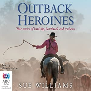 Outback Heroines: True Stories of Hardship, Heartbreak and Resilience | [Sue Williams]
