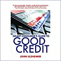 The Smart Consumer's Guide to Good Credit: How to Earn Good Credit in a Bad Economy Audiobook by John Ulzheimer Narrated by Kevin Young
