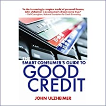 The Smart Consumer's Guide to Good Credit: How to Earn Good Credit in a Bad Economy (       UNABRIDGED) by John Ulzheimer Narrated by Kevin Young