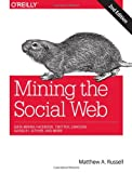 img - for Mining the Social Web: Data Mining Facebook, Twitter, LinkedIn, Google+, GitHub, and More book / textbook / text book