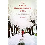 The Knife Sharpener's Bell: A Novelby Rhea Tregebov