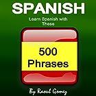 Spanish: Learn Spanish with These 500 Phrases Hörbuch von Raoul Gomez Gesprochen von: Amanda Goolsby