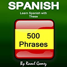 Spanish: Learn Spanish with These 500 Phrases Audiobook by Raoul Gomez Narrated by Amanda Goolsby