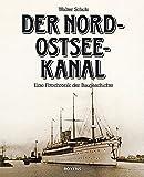 Der Nord-Ostsee-Kanal: Eine Fotochronik der Baugeschichte