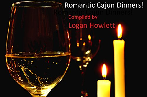 Romantic Cajun Dinners! by Logan Howlett