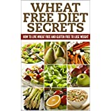 Wheat free diets-How to live wheat free and gluten free to lose weight (Weight loss, Diet, Nutrition) ~ Alice Summers