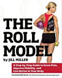 img - for The Roll Model: A Step-by-Step Guide to Erase Pain, Improve Mobility, and Live Better in Your Body book / textbook / text book