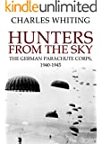 Hunters From The Sky: The German Parachute Corps, 1940-1945 (English Edition)