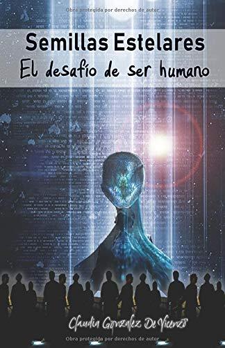 Semillas Estelares El desafío de Ser Humano  [Gonzalez De Vicenzo, Claudia] (Tapa Blanda)