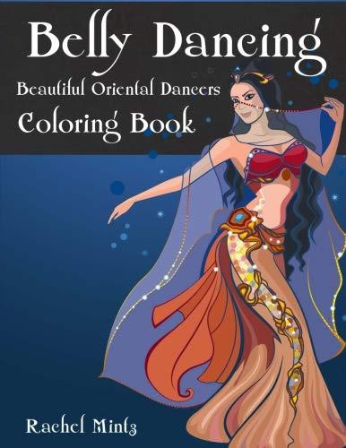 Belly Dancing - Beautiful Oriental Women Dancers Coloring Book For Teenagers & Adults [Mintz, Rachel] (Tapa Blanda)