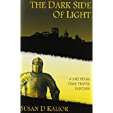 The Dark Side of Light: A Medieval Time Travel Fantasyby Susan D. Kalior