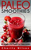 Paleo Smoothies: 50 Weight Loss Shakes For Paleo Lovers (Paleo Recipes Book 1)