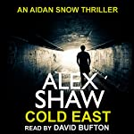Cold East: Aidan Snow SAS Thrillers, Book 3 | Alex Shaw