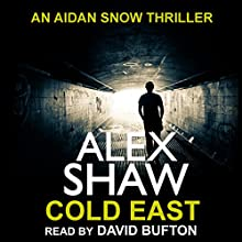 Cold East: Aidan Snow SAS Thrillers, Book 3 Audiobook by Alex Shaw Narrated by David Bufton