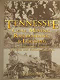 Tennessee Coal Mining, Railroading & Logging in Cumberland, Fentress, Overton & Putnam