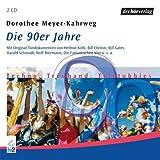 Die 90er Jahre - Techno, Treuhand und Teletubbies - 2 CDs. - Helmut Kohl, Bill Clinton, Wolf Biermann, William J. Clinton, Dorothee Meyer-Kahrweg, Dorothee Meyer- Kahrweg