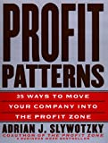Profit Patterns: 30 Ways to Anticipate and Profit from Strategic Forces Reshaping Your Business (0812931181) by Slywotzky, Adrian J.