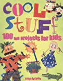 Cool Stuff: 100 Fun Projects for Kids