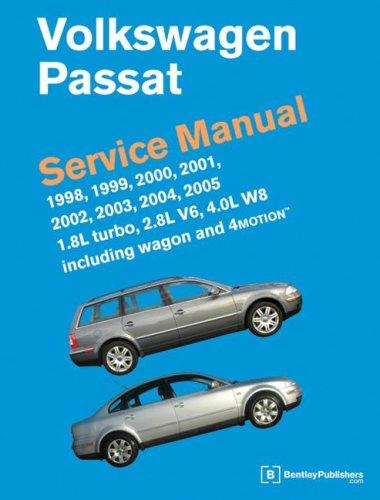 Volkswagen Passat Service Manual: 1998, 1999, 2000, 2001, 2002, 2003, 2004, 2005 1.8L Turbo, 2.8L V6, 4.0L W8 Including Wagon and 4Motion