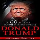 Donald Trump: Top 60 Life and Business Lessons from Donald Trump Hörbuch von Antonius Houston Gesprochen von: Shaun Leonhardt