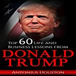 Donald Trump: Top 60 Life and Business Lessons from Donald Trump | Antonius Houston