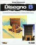 Disegno. Vol. B: Assonometria, prospettiva e teoria delle ombre. Con espansione online. Per le Scuole superiori. Con DVD-ROM