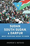 Sudan, South Sudan, and Darfur: What Everyone Needs to Know