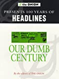 THE ONION PRESENTS OUR DUMB CENTURY (0752217437) by SCOTT DIKKERS