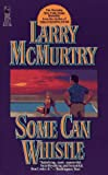 Some Can Whistle (0099742403) by McMurtry, Larry